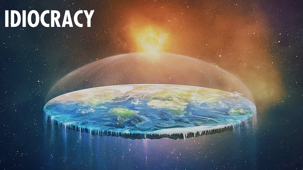 43 IDIOCRACY