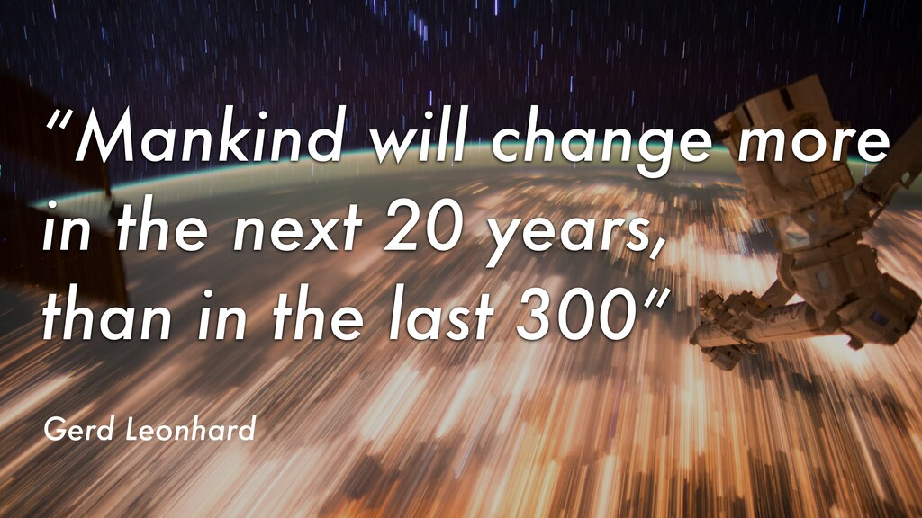 """""""Mankind will change more in the next 20 years,..."""