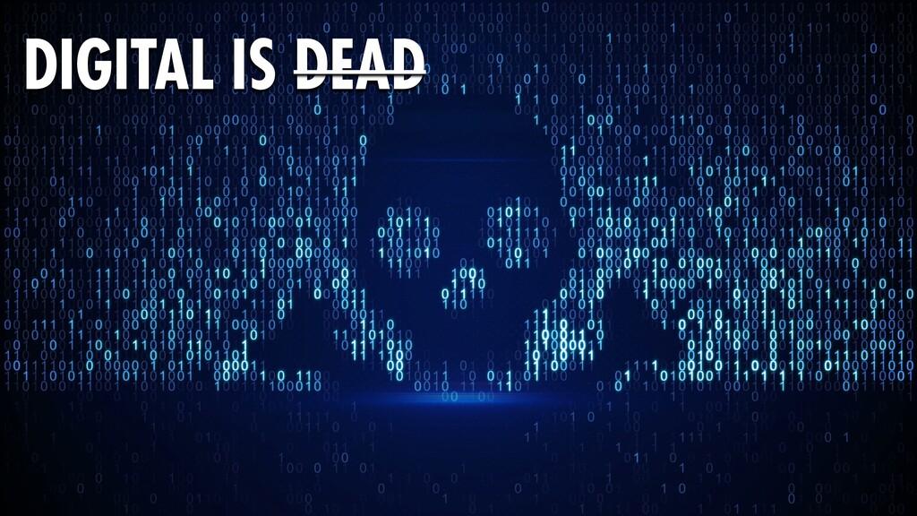 60 DIGITAL IS DEAD