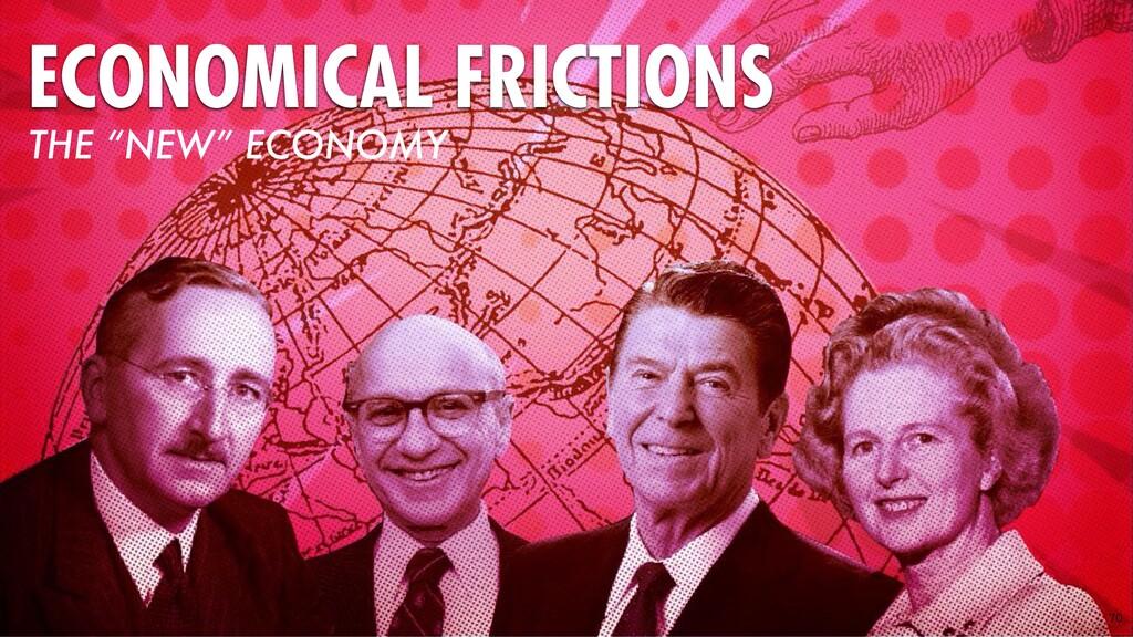 "70 ECONOMICAL FRICTIONS THE ""NEW"" ECONOMY"