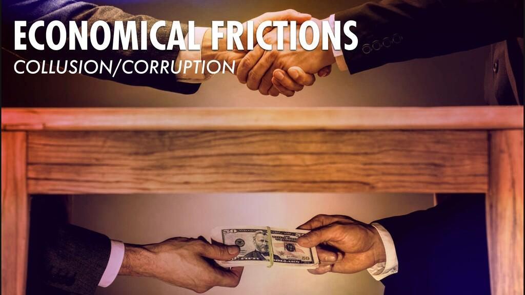 ECONOMICAL FRICTIONS COLLUSION/CORRUPTION