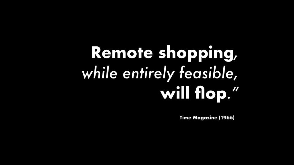 Remote shopping, while entirely feasible, will ...