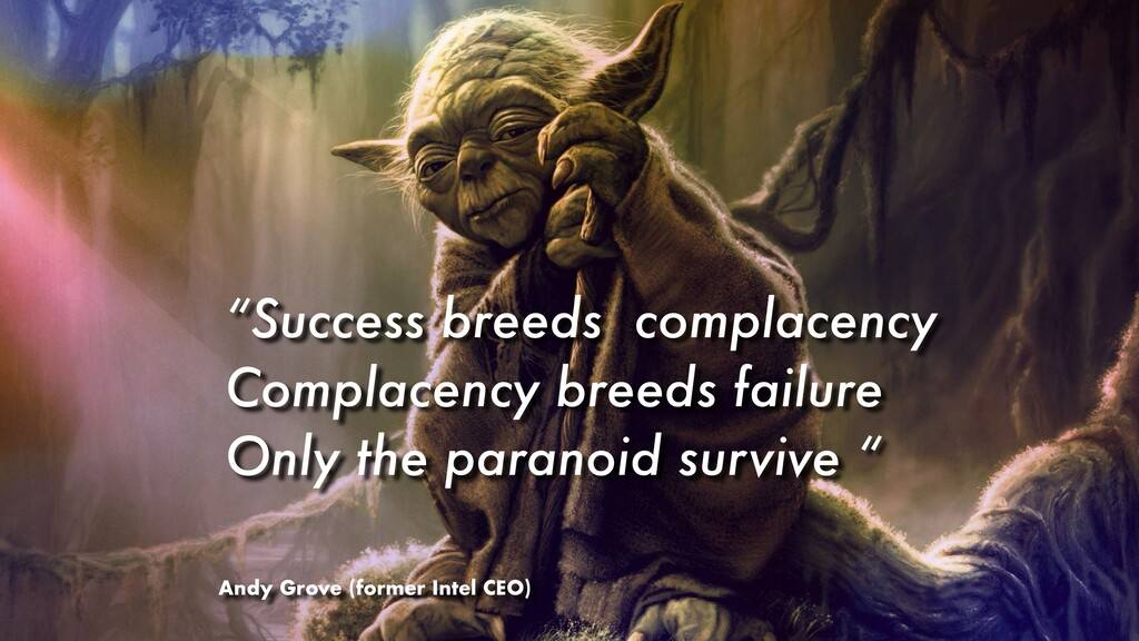 """""""Success breeds complacency Complacency breeds ..."""