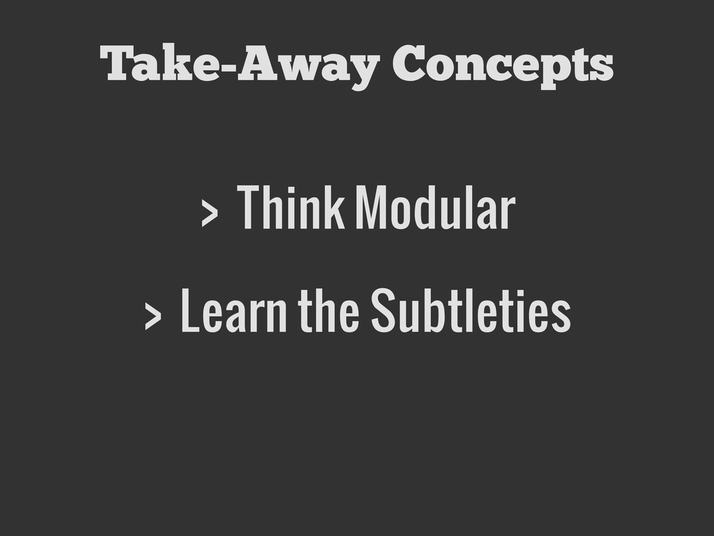 Take-Away Concepts > Think Modular > Learn the ...