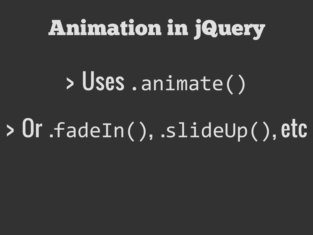 Animation in jQuery > Uses .animate() > Or .fad...