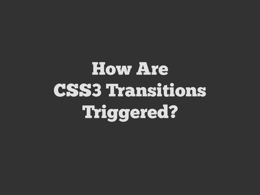 How Are CSS3 Transitions Triggered?