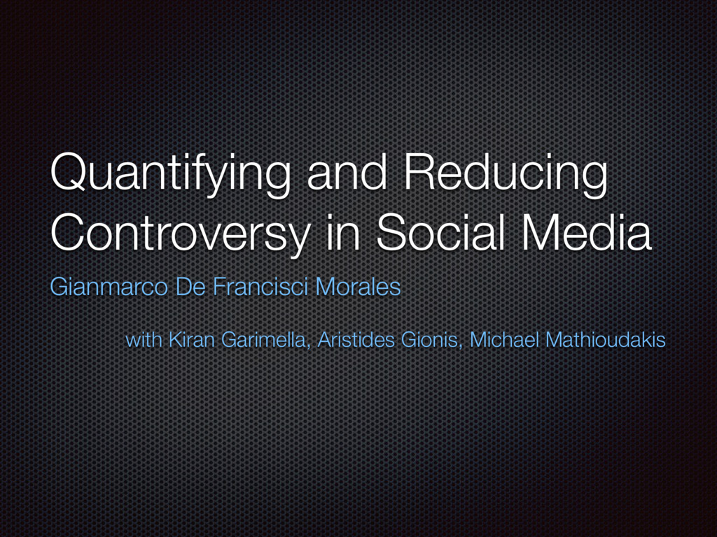 Quantifying and Reducing Controversy in Social ...