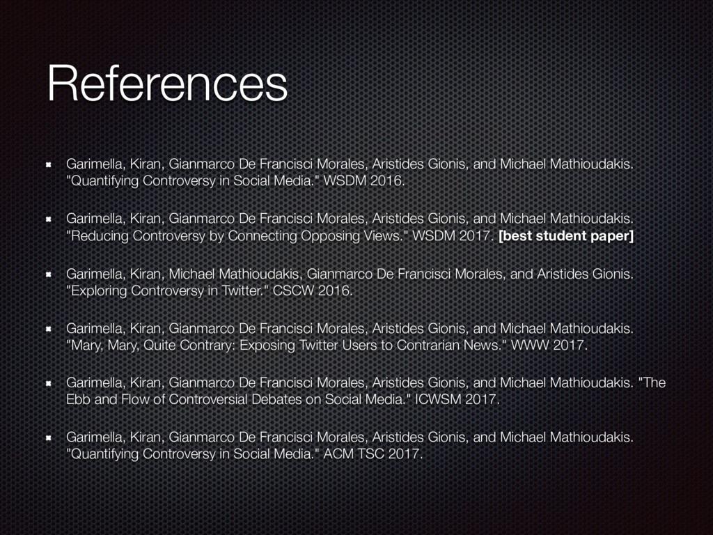 References Garimella, Kiran, Gianmarco De Franc...