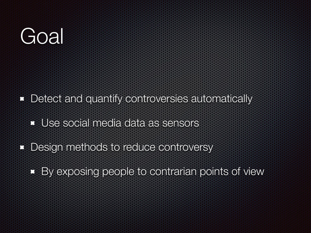 Goal Detect and quantify controversies automati...