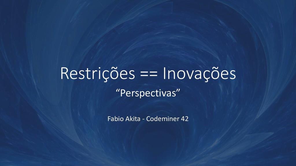 """Restrições == Inovações """"Perspectivas"""" Fabio Ak..."""