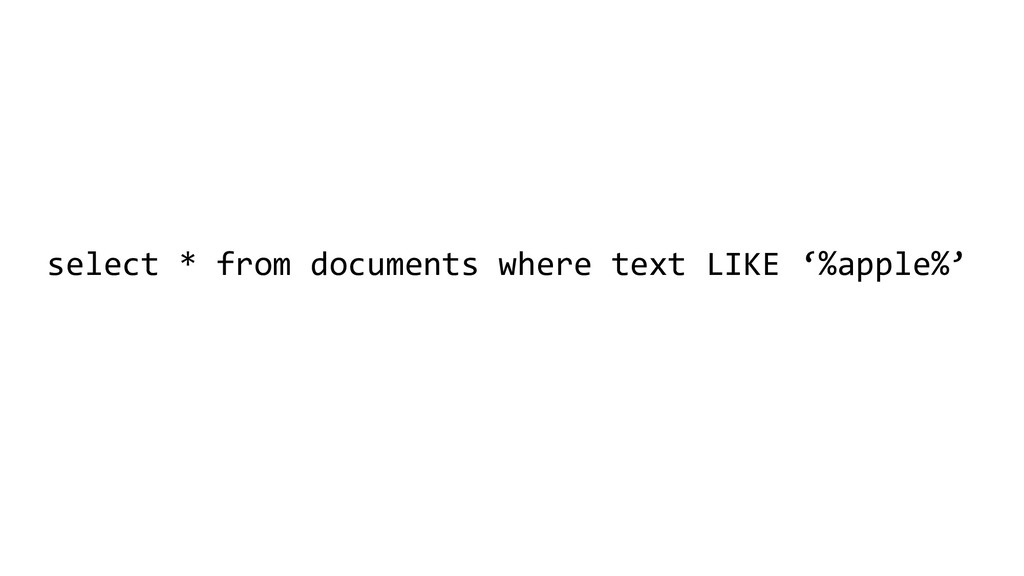 select * from documents where text LIKE '%apple...