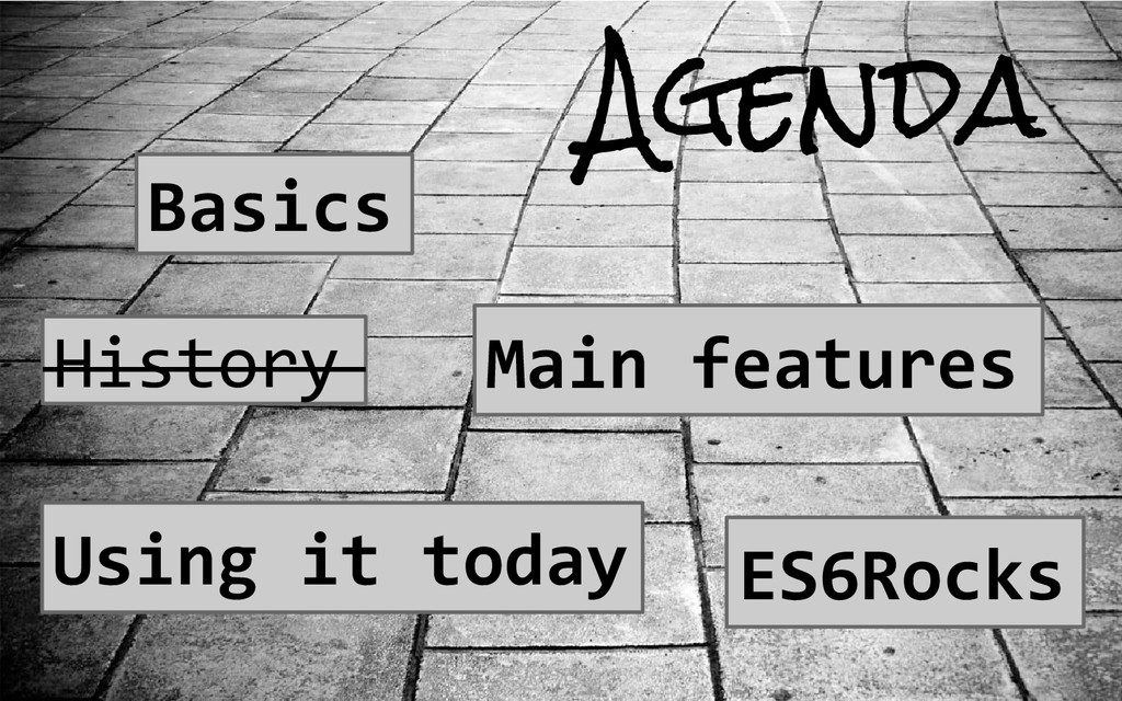 Agenda History Basics Main features Using it to...