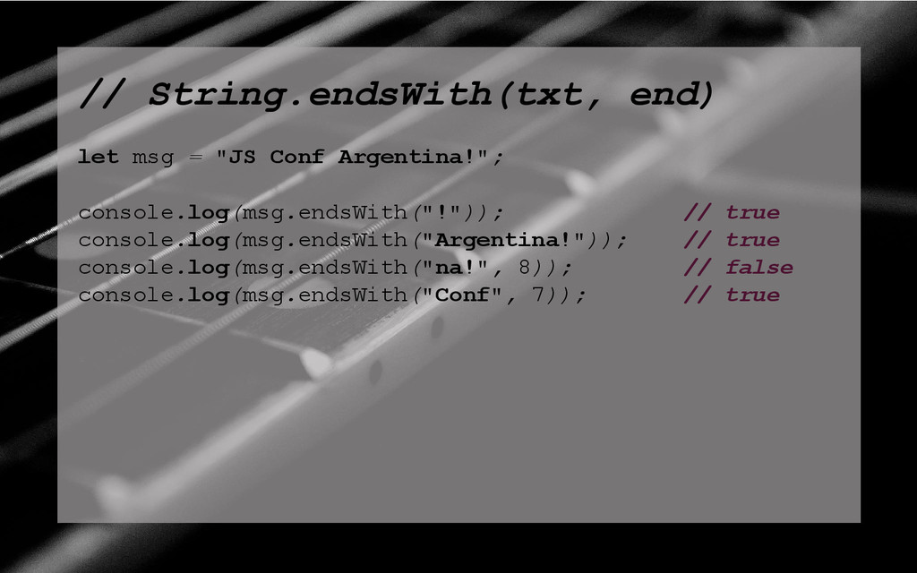 "// String.endsWith(txt, end) let msg = ""JS Conf..."