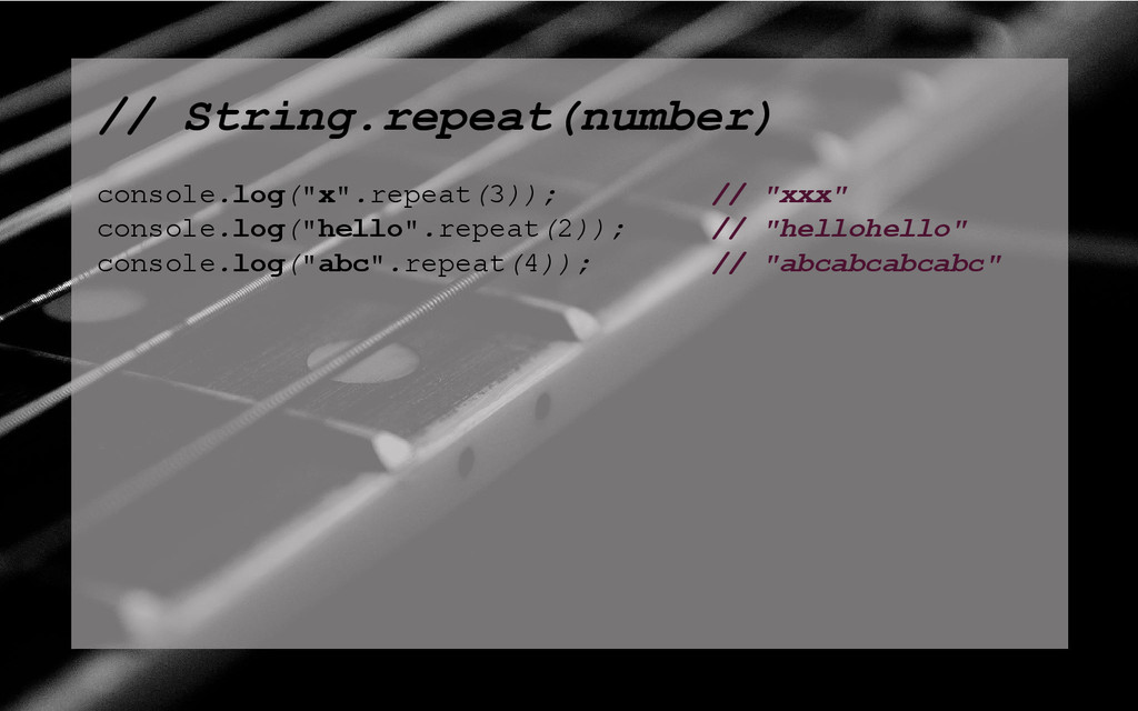 "// String.repeat(number) console.log(""x"".repeat..."