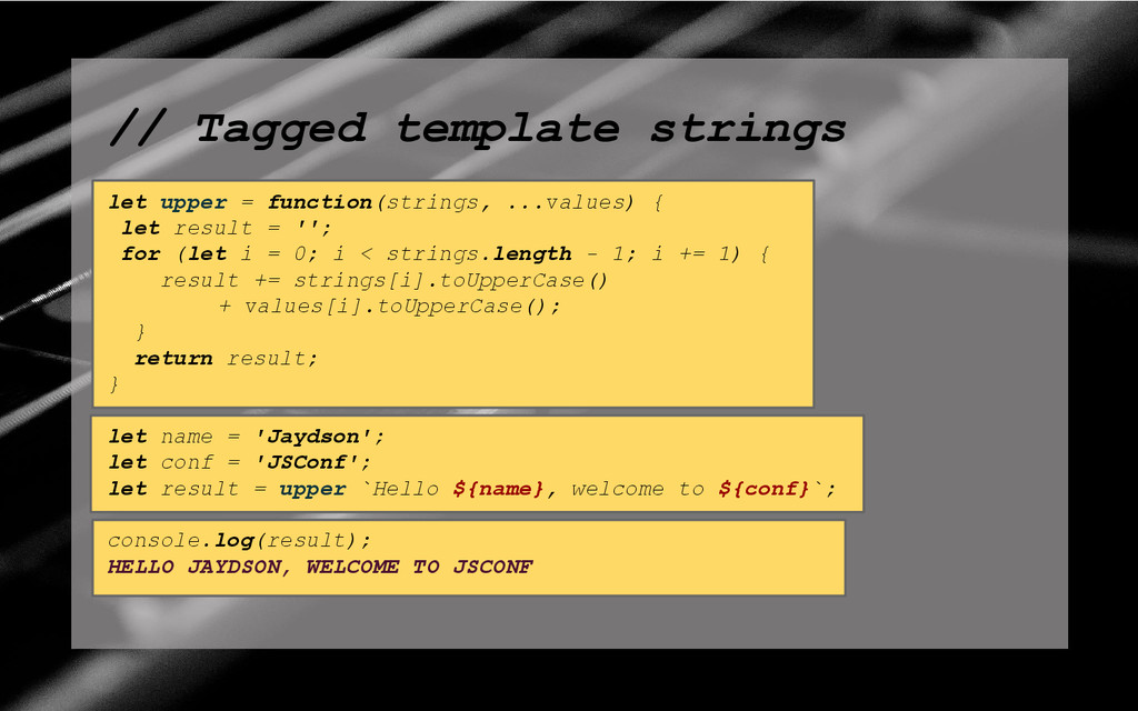 // Tagged template strings let upper = function...
