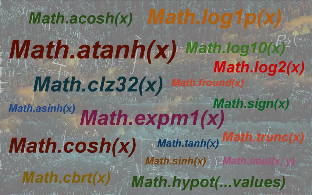 Math.acosh(x) Math.asinh(x) Math.atanh(x) Math....