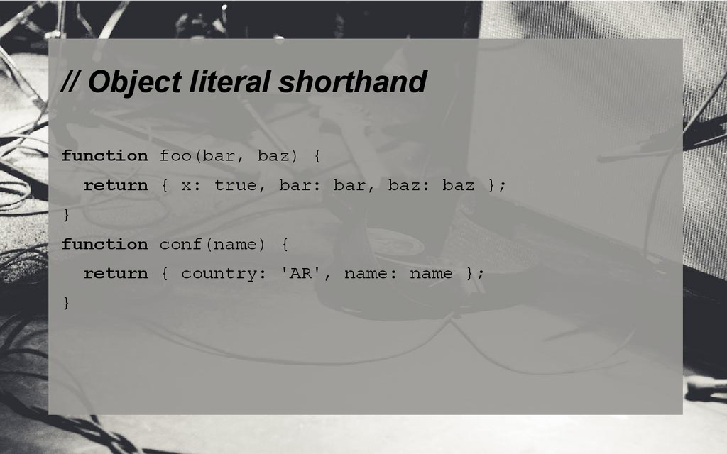 // Object literal shorthand function foo(bar, b...
