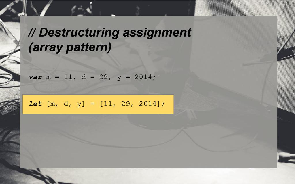 // Destructuring assignment (array pattern) var...