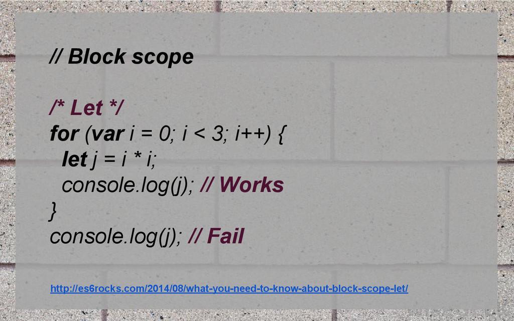 // Block scope /* Let */ for (var i = 0; i < 3;...