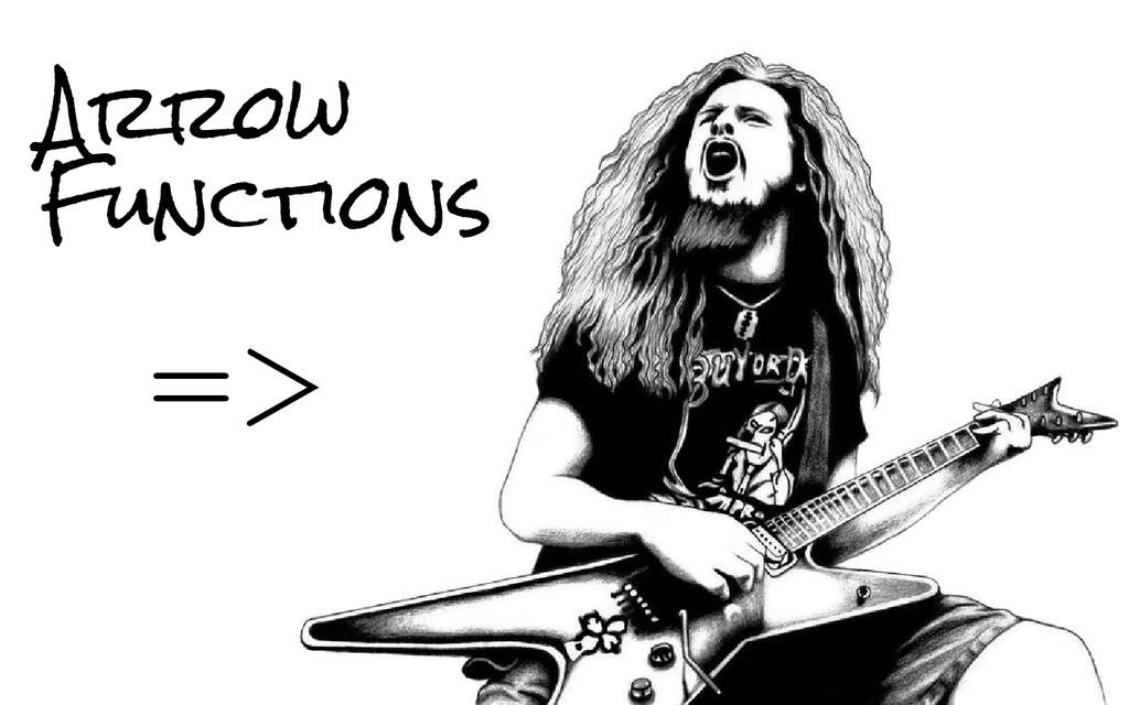 Arrow Functions =>