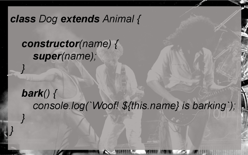 class Dog extends Animal { constructor(name) { ...