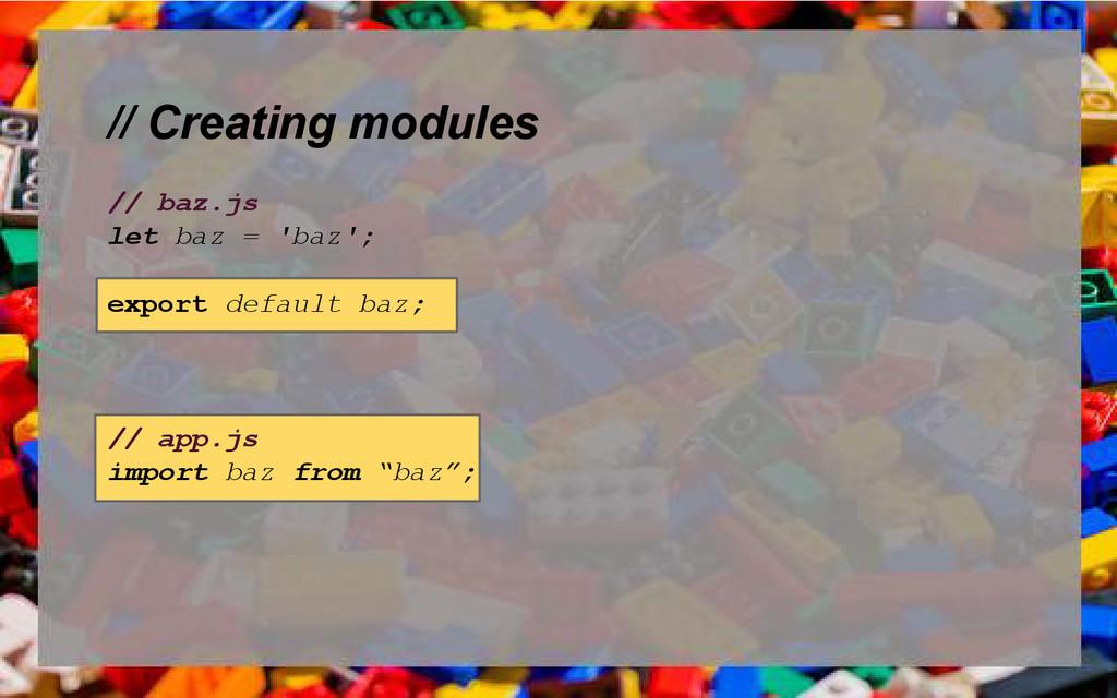 // Creating modules // baz.js let baz = 'baz'; ...