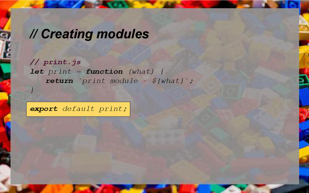 // Creating modules // print.js let print = fun...
