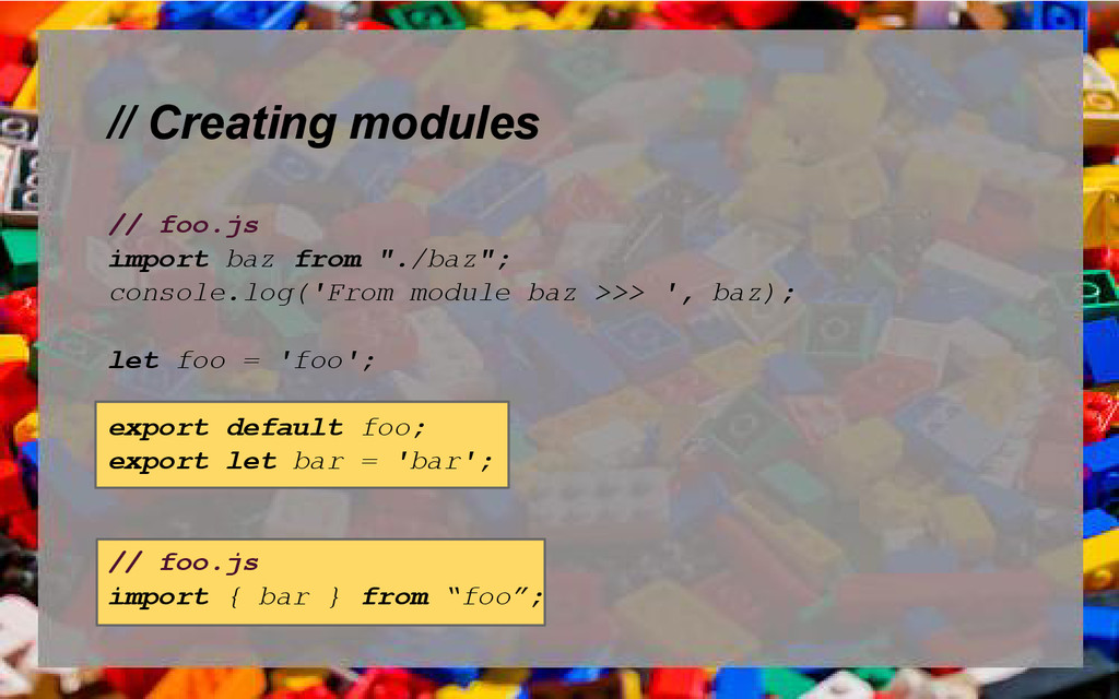"// Creating modules // foo.js import baz from ""..."