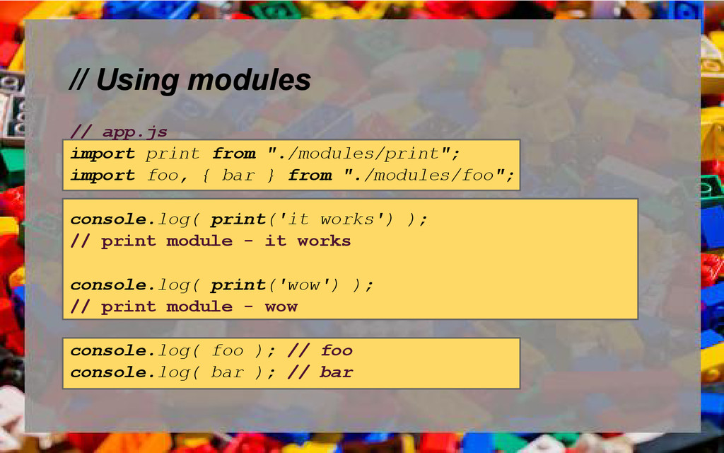 "// Using modules // app.js import print from ""...."