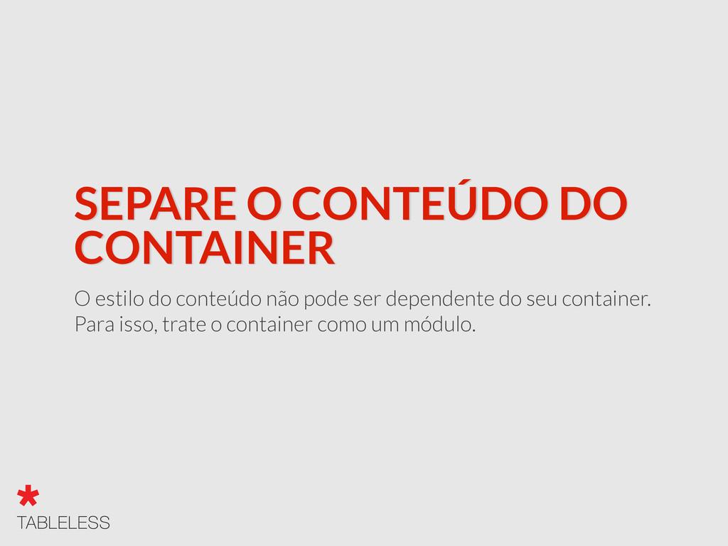 SEPARE O CONTEÚDO DO CONTAINER O estilo do cont...