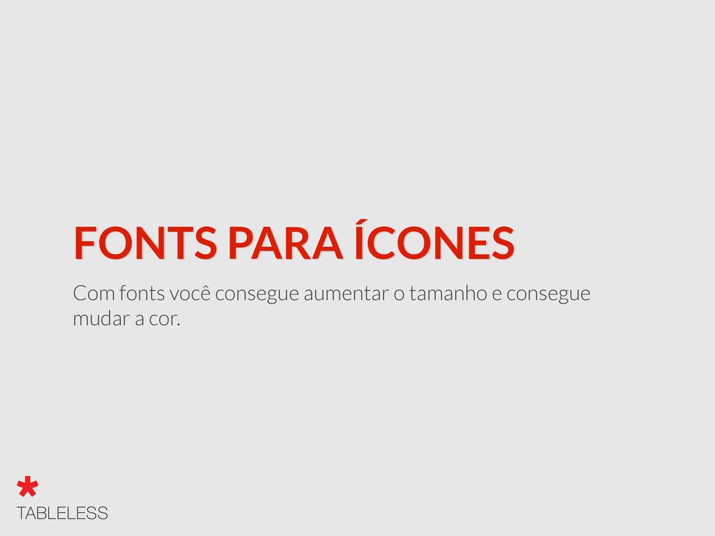 FONTS PARA ÍCONES Com fonts você consegue aumen...