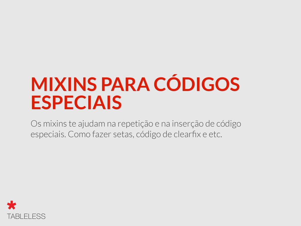 MIXINS PARA CÓDIGOS ESPECIAIS Os mixins te ajud...