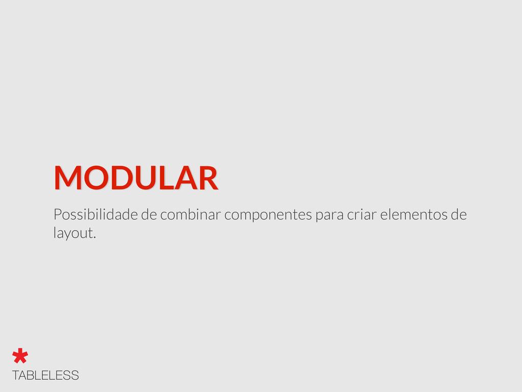 MODULAR Possibilidade de combinar componentes p...