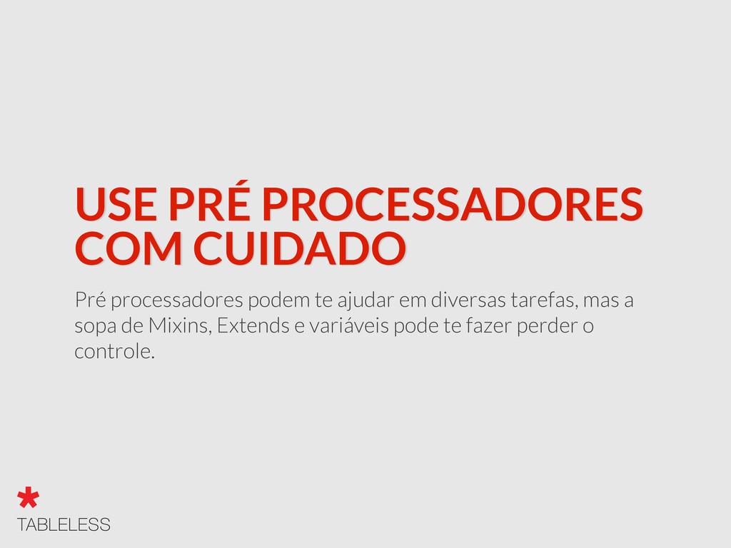 USE PRÉ PROCESSADORES COM CUIDADO Pré processad...