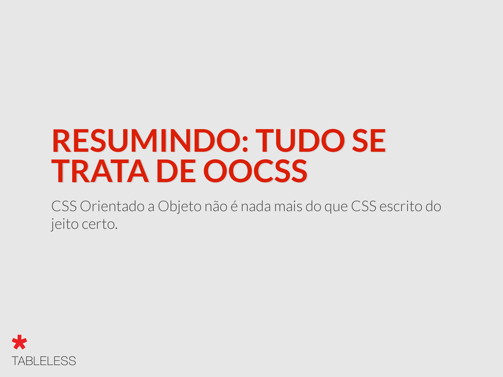RESUMINDO: TUDO SE TRATA DE OOCSS CSS Orientado...