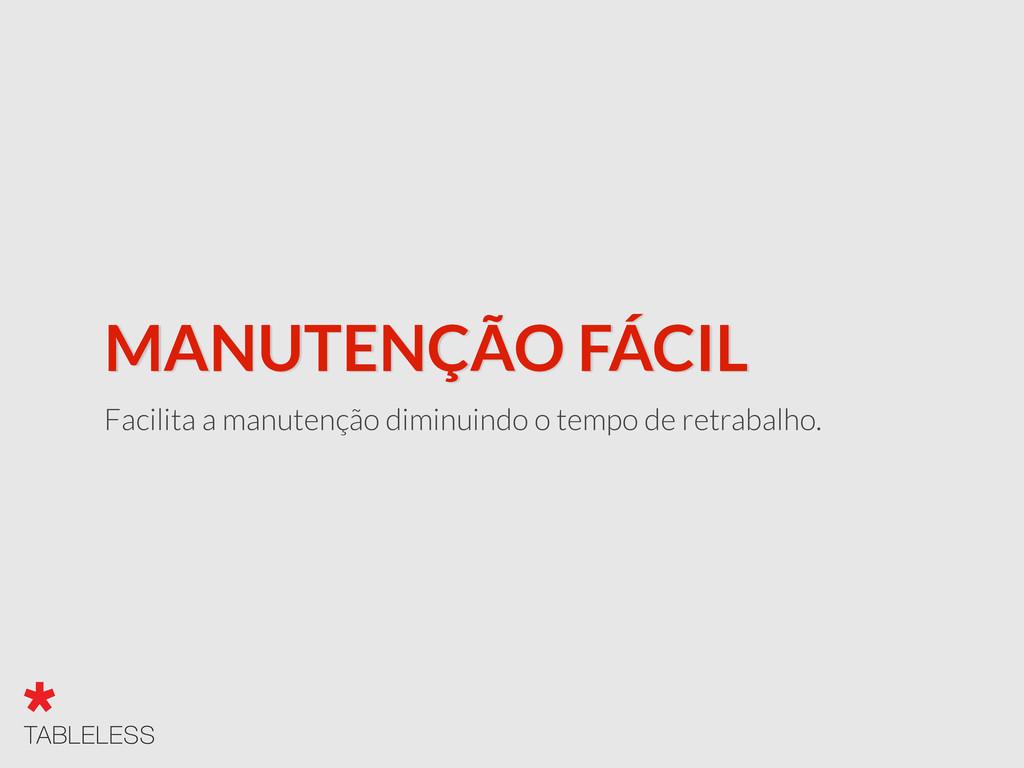 MANUTENÇÃO FÁCIL Facilita a manutenção diminuin...