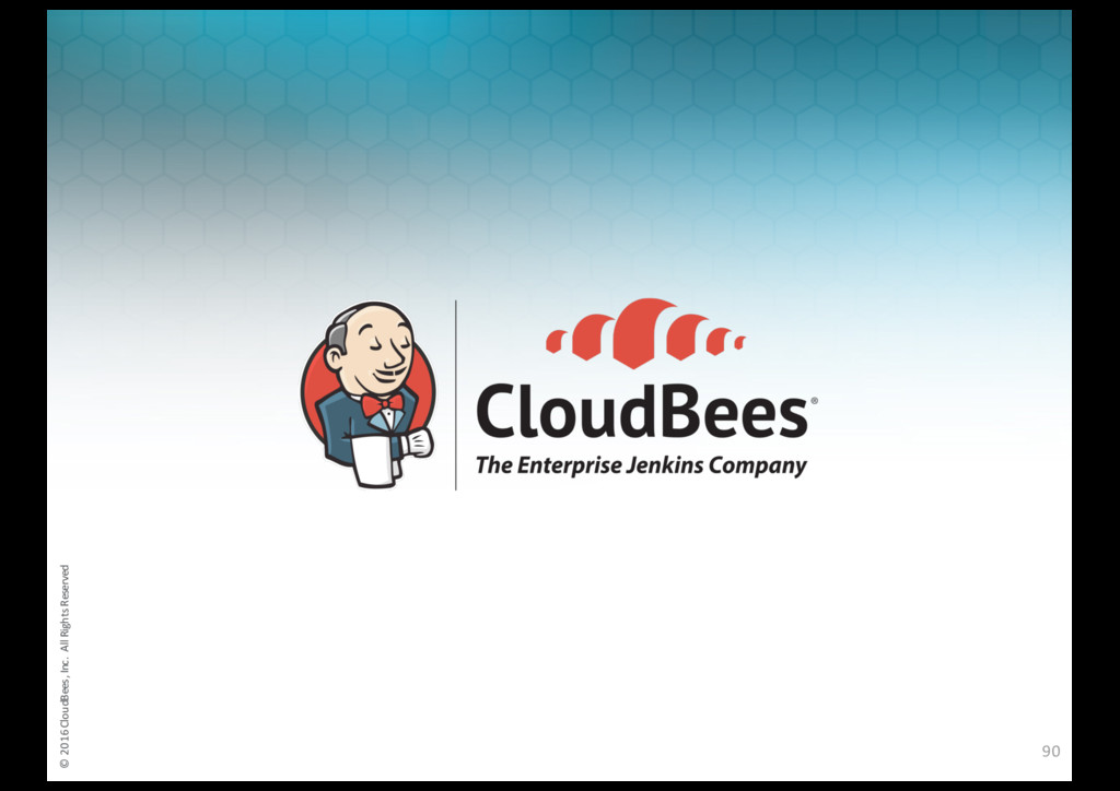© 2016 CloudBees, Inc. All Rights Reserved © 20...