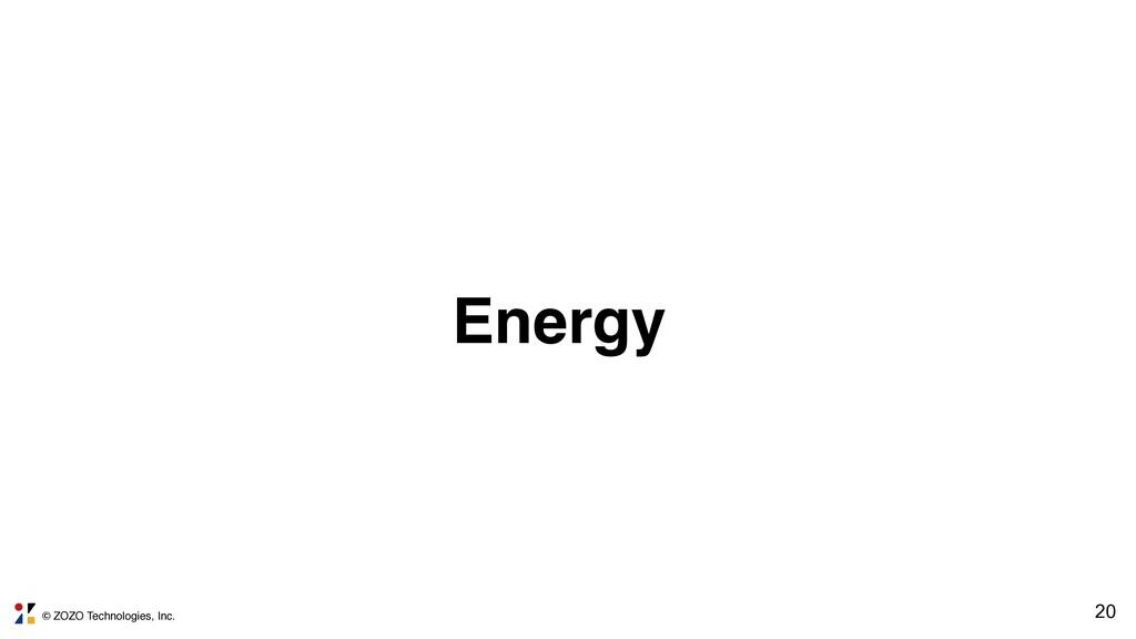 © ZOZO Technologies, Inc. 20 Energy