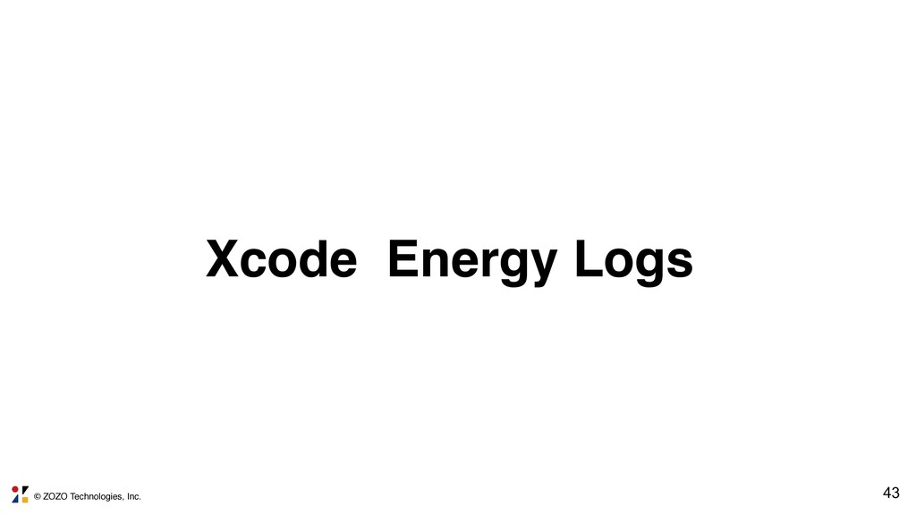 © ZOZO Technologies, Inc. Xcode Energy Logs 43