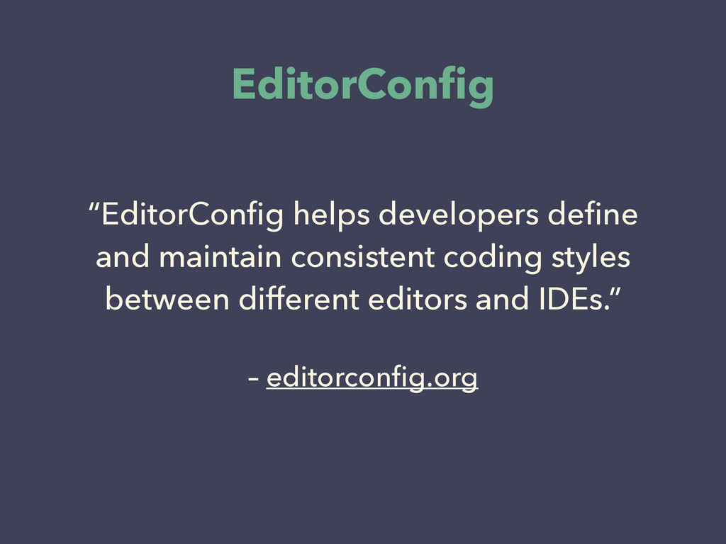 """– editorconfig.org """"EditorConfig helps developers..."""