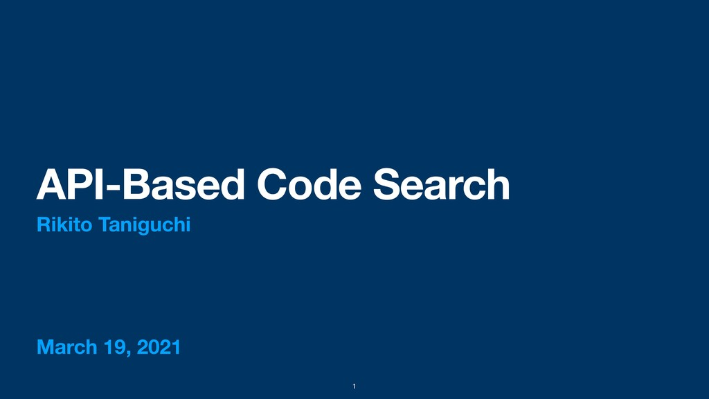 March 19, 2021 API-Based Code Search Rikito Tan...
