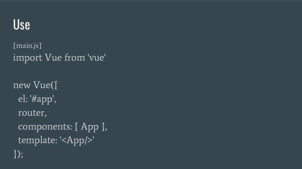 Use [main.js] import Vue from 'vue' new Vue({ e...
