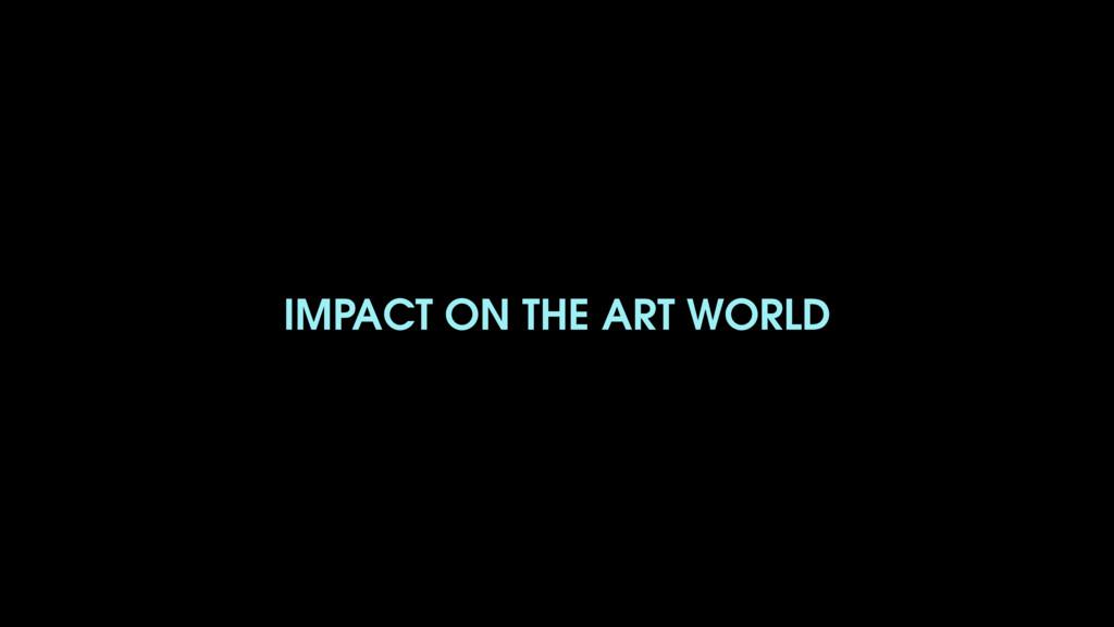 IMPACT ON THE ART WORLD
