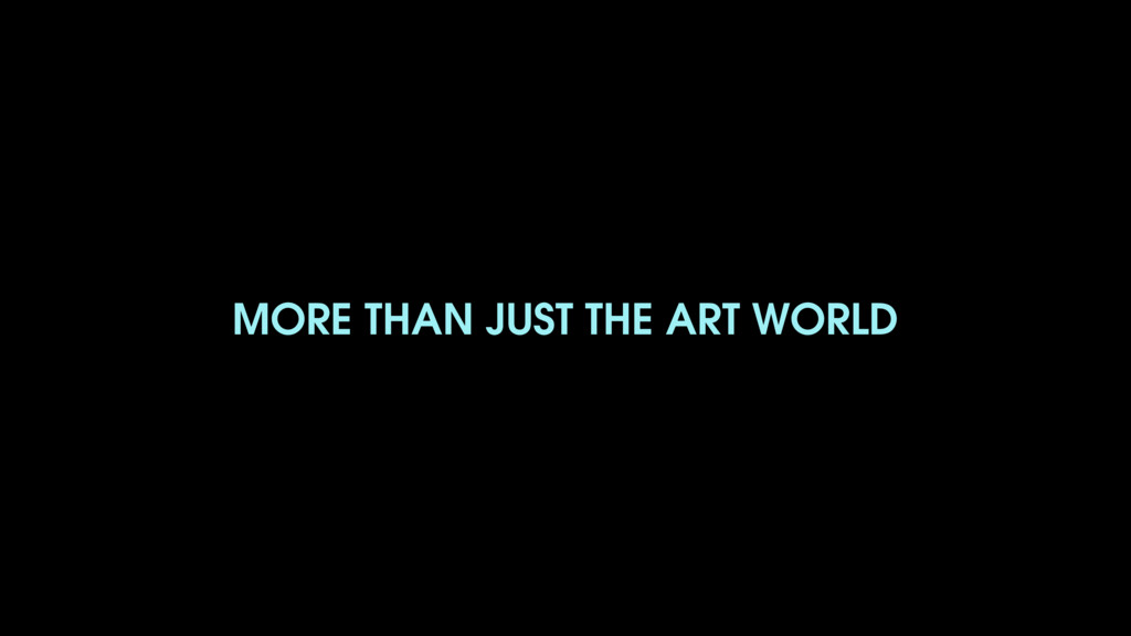 MORE THAN JUST THE ART WORLD