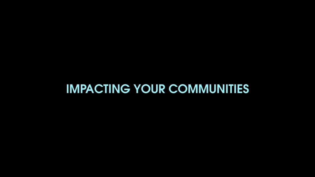 IMPACTING YOUR COMMUNITIES
