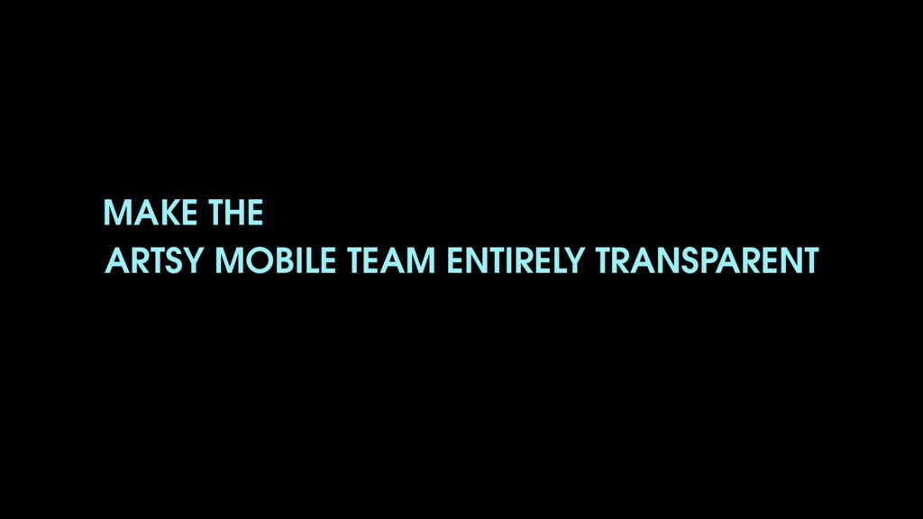 ARTSY MOBILE TEAM ENTIRELY TRANSPARENT MAKE THE