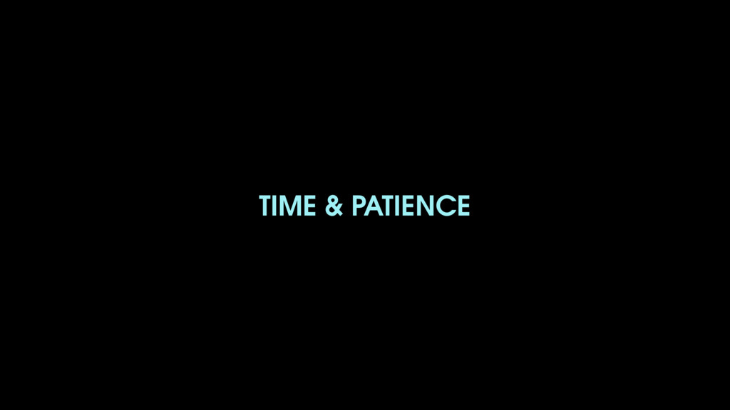 TIME & PATIENCE