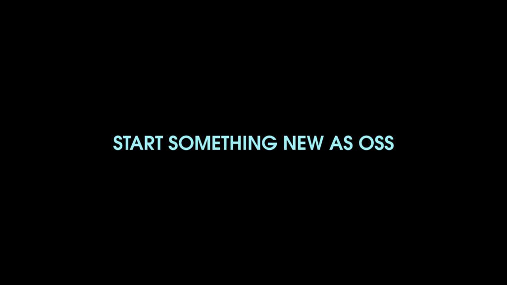 START SOMETHING NEW AS OSS