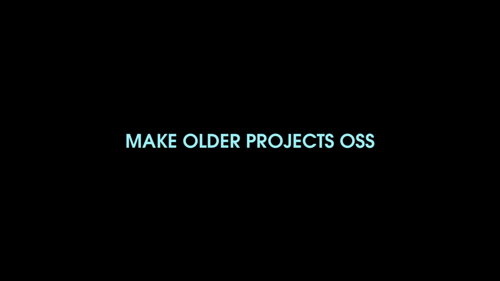 MAKE OLDER PROJECTS OSS