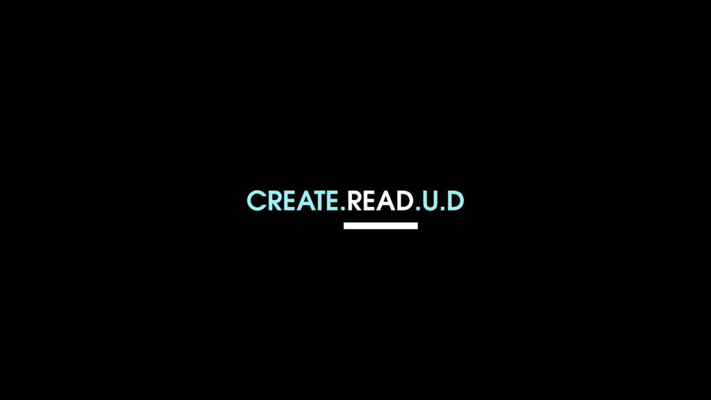 CREATE.READ.U.D